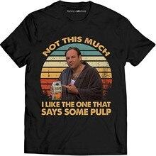 Não tanto eu gosto do que diz alguma polpa vintage t camisa sopranos filmes camiseta unisex