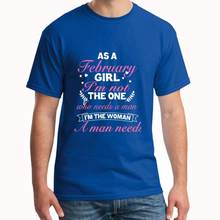Vintage as a february girl i'm not the one who needs a man t-shirts gents plus sizes s-5xl 100% cotton hiphop(China)