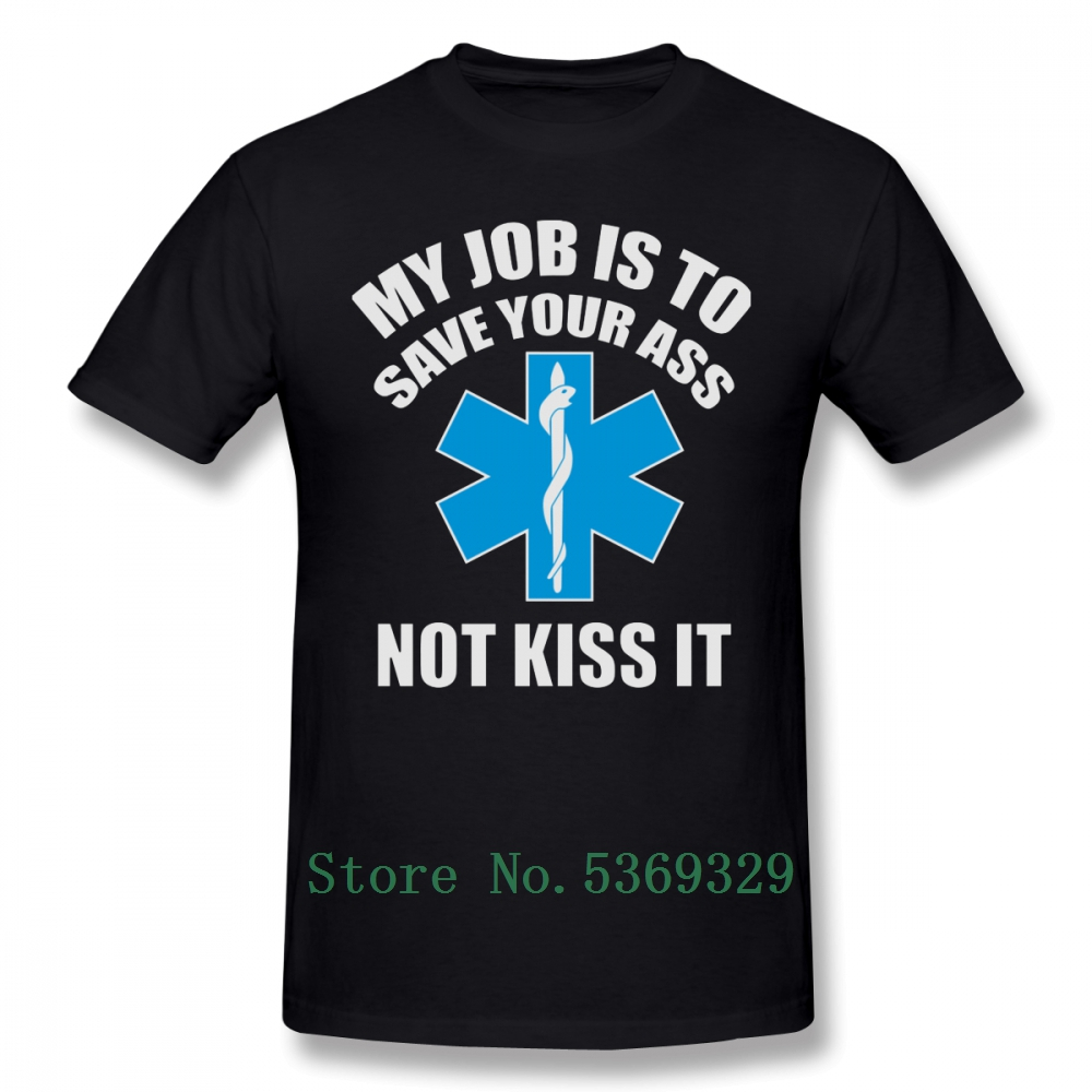 Paramedic T Shirt My Job Is To Save Your <font><b>Ass</b></font> Not Kiss It Paramedic T-Shirt Short Sleeves 5xl Tee Shirt Cute 100% Cotton <font><b>Tshirt</b></font> image