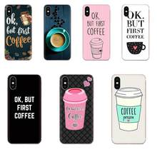 Ok But First Coffee For Huawei Honor Nova Note 5 5I 8A 8X 10 Pro 9X For Moto G G2 G3 G4 G5 G6 G7 Plus TPU Protective Cover Case(China)