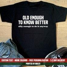 Velho o suficiente para saber melhor t camisa-engraçado bobo presente de aniversário topo pai marido