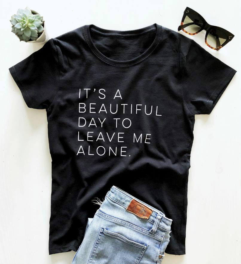 It's A Beautiful Day To Leave Me Alone Letter Print T Shirt Women Short Sleeve O Neck Loose Tshirt 2020 Summer Tee Shirt Tops