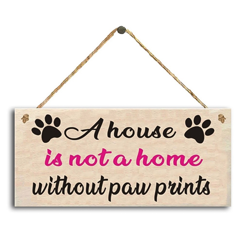 A House Is Not A Home Withouts Paw Wooden Listing Home Decoration Pet Lovers Hanging Sign Funny Pub Bar Man Cave Hanging Plaque(China)