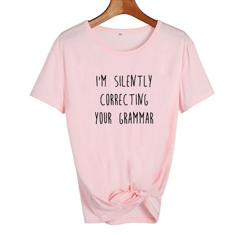 I'M Silently Correcting Your Grammar Female Tshirt Women College Student T-shirt Sarcasm Humor Funny T Shirts Cotton Tshirt Tops