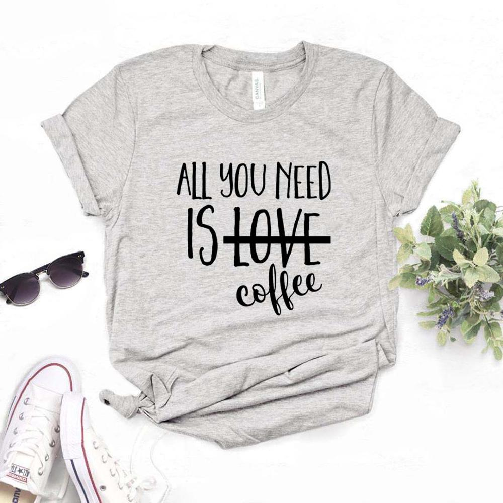 All You Need Is Coffee Print Women Tshirt Cotton Casual Funny T Shirt Gift For Lady Yong Girl Top Tee 6 Color Drop Ship A-6