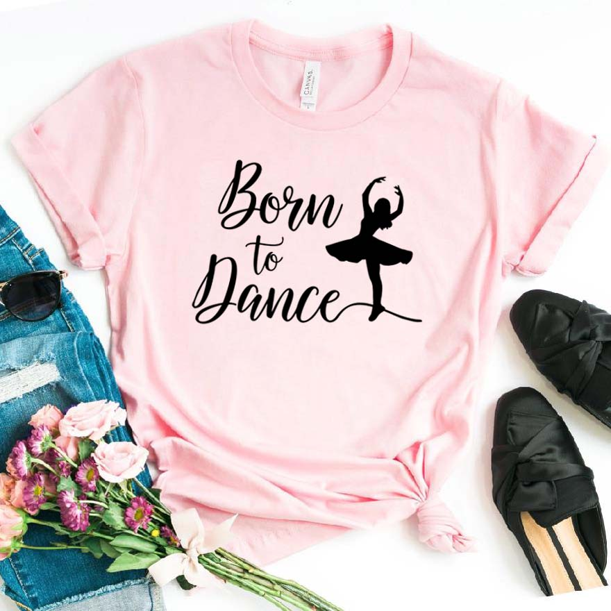 Born To Dance Women Tshirt Cotton Casual Funny T Shirt Gift For Lady Yong Girl Top Tee 6 Color Street Drop Ship S-784