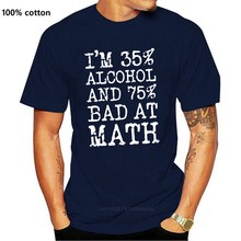 I'M 35% Alcohol And 75% Bad At Math - Funny Beer Vodka Drinking Party T-Shirt cotton Men T Shirts Classical 2020 Tee shirt