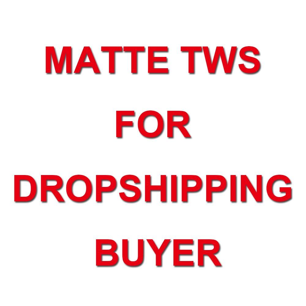 Matte TWS für Dropshipping