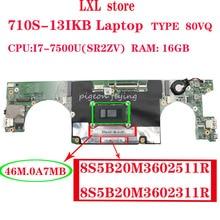 710S-13IKB motherboard für lenovo laptop 80VQ CPU: I7-7500U (SR2ZV) RAM: 16GB FRU 5B20M36025 5B20M36023 46M. 0A7MB 100% test OK