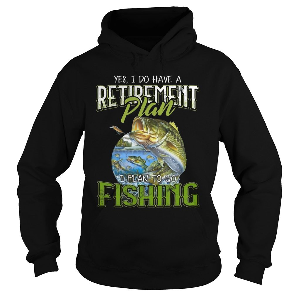 I Do Have Retirement Plan I Plan Go To Fishing Unisex Hoodie image