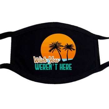 Wish You Weren't Here Printing Mask Unisex Masks Washable Black Respirator Casual Dustproof Face Masks Windproof Mouth Muffle