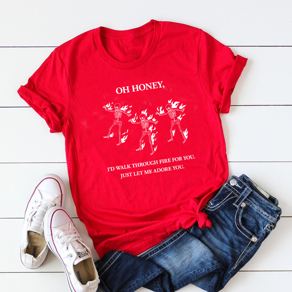 Oh Honey I'd Walk Through Fire for You Just Let Me Adore You Funny Skull People Printed Women T Shirts Harry Styles Cotton Top 4