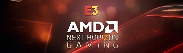 "【E3 19】AMD 预告于 E3 举办""Next Horizon Gaming""直播活动 展示新一代游戏产品"