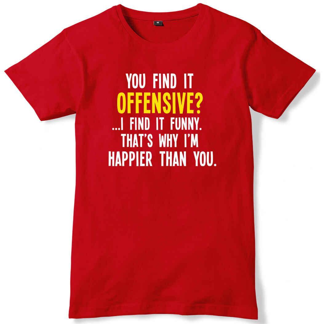 ¿Lo encuentras ofensivo? Lo encuentro divertido. Por eso soy más feliz camiseta para hombre
