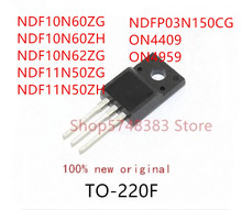 10 個NDF10N60ZG NDF10N60ZH NDF10N62ZG NDF11N50ZG NDF11N50ZH NDFP03N150CG ON4409 ON4959 TO 220F