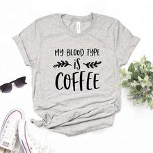My Blood Type Is Coffee Print Women tshirt Cotton Hipster Funny t-shirt Gift Lady Yong Girl 6 Color