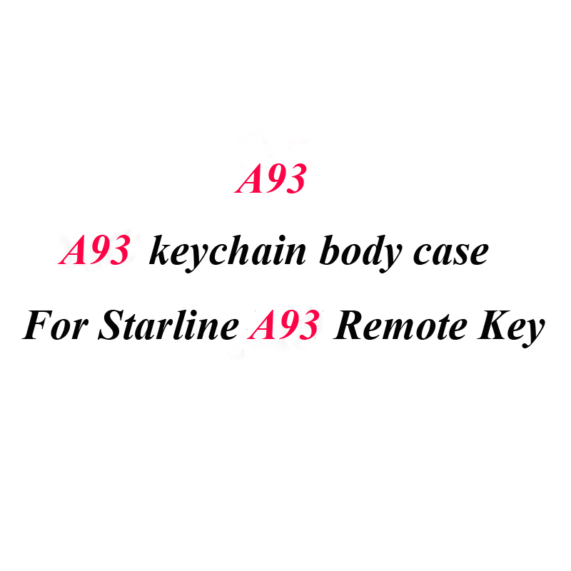 10PCS lot A93 Case Keychain Body Cover For 10 PCS car alarm StarLine A93 A96 A63 A69 A66 A39 A36 LCD remote controller Trinket