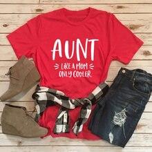 Ciocia jak mama tylko Cooler damska na co dzień z krótkim rękawem topy Tee lato stylowy śmieszny T-Shirt ciotka być koszula nowa ciocia koszula