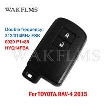 HYQ14FBA Für Toyota RAV4 RAV 4 2015 Brasilien Version 312/314MHz P1 = 88 0020 Bord Keyless Nähe smart Auto Schlüssel