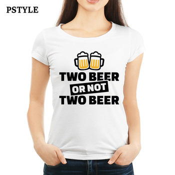 Two Beer or Not Two Beer Quotes Funny T-shirt Women Christmas Shirts Fashion White Tee Feminist Women Graphic Tops Outfits