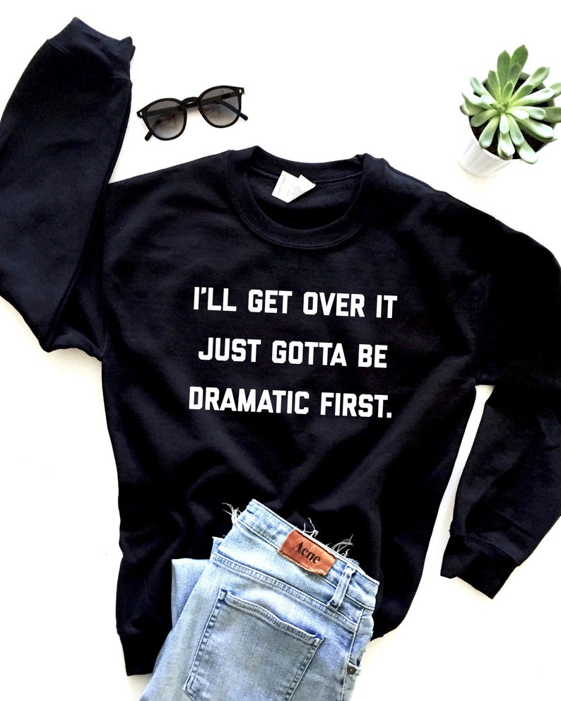 I'll Get Over It Just Gotta Be Dramatic First. Sweatshirt Crewneck Funny Slogan Women Fashion Pure Cotton Casual Pullovers Tops