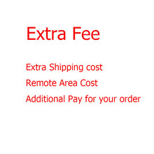 Extra Fee/cost just for the balance of your order/shipping cost/remote area cost