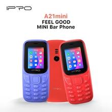 IPRO A21 Mini Bar Feature Mobile Phone Destaque Telefone 800mAh Smartphone Flashlight Original Unlocked Cellphones TF UP to 32GB