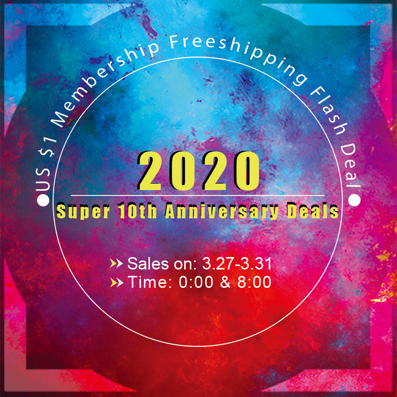 2020 Super 10th Anniversary Deals US $1 Membership Freeshipping Flash Deal Sales On 3.27-3.31