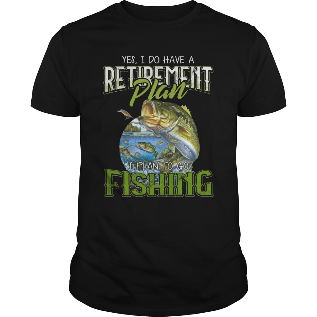 I Do Have Retirement Plan I Plan Go To Fishing Men's T Shirt image