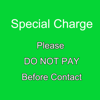 SPEICAL CHARGE Please Don't Pay Before Contact,Thank You!!! image