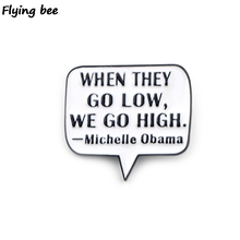 Flyingbee Michelle Obama Quote Pin Funny Enamel Brooch Collection Metal Lapel Badge Brooches for Women Men Jewelry X0416