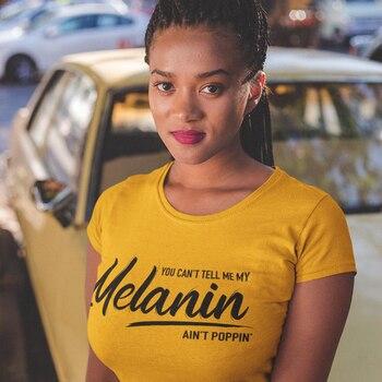 ONSEME You Can't Tell Me My Melanin Ain't Poppin Slogan T Shirt Women Streetwear Aesthetic Tee Tops Feminist Tees T Shirts 1