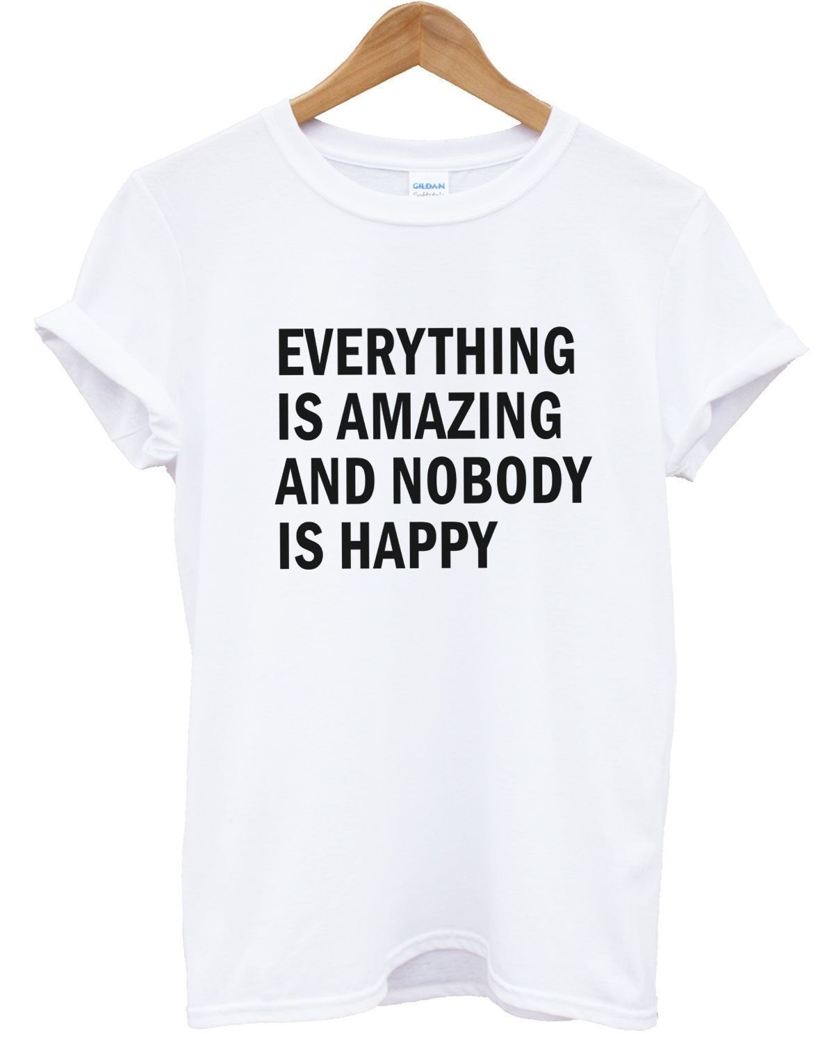 EVERYTHING IS AMAZING AND NOBODY IS HAPPY T SHIRT TOP HIPSTER MEN WOMEN BLOG image