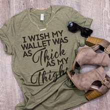 Harajuku  Koeran T-Shirts I Wish My Wallet Was As Thick Thighs Print T Shirt Women Cute Graphic Tees Casual Summer T-shirt