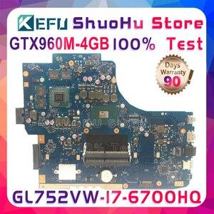 Kefu gl752vw mainboard para asus gl752vw gl752v gl752 portátil placa mãe cpu I7-6700HQ GTX960M-4GB testado 100% original