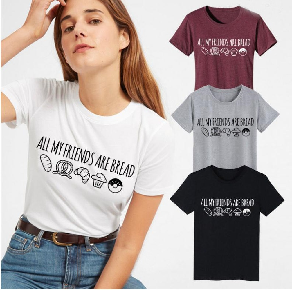 2019 New Summer Fashion T Shirt Harajuku Tops ALL MY FRIENDS ARE BREAD Printed Tee Korean Style Casual T Shirt Women