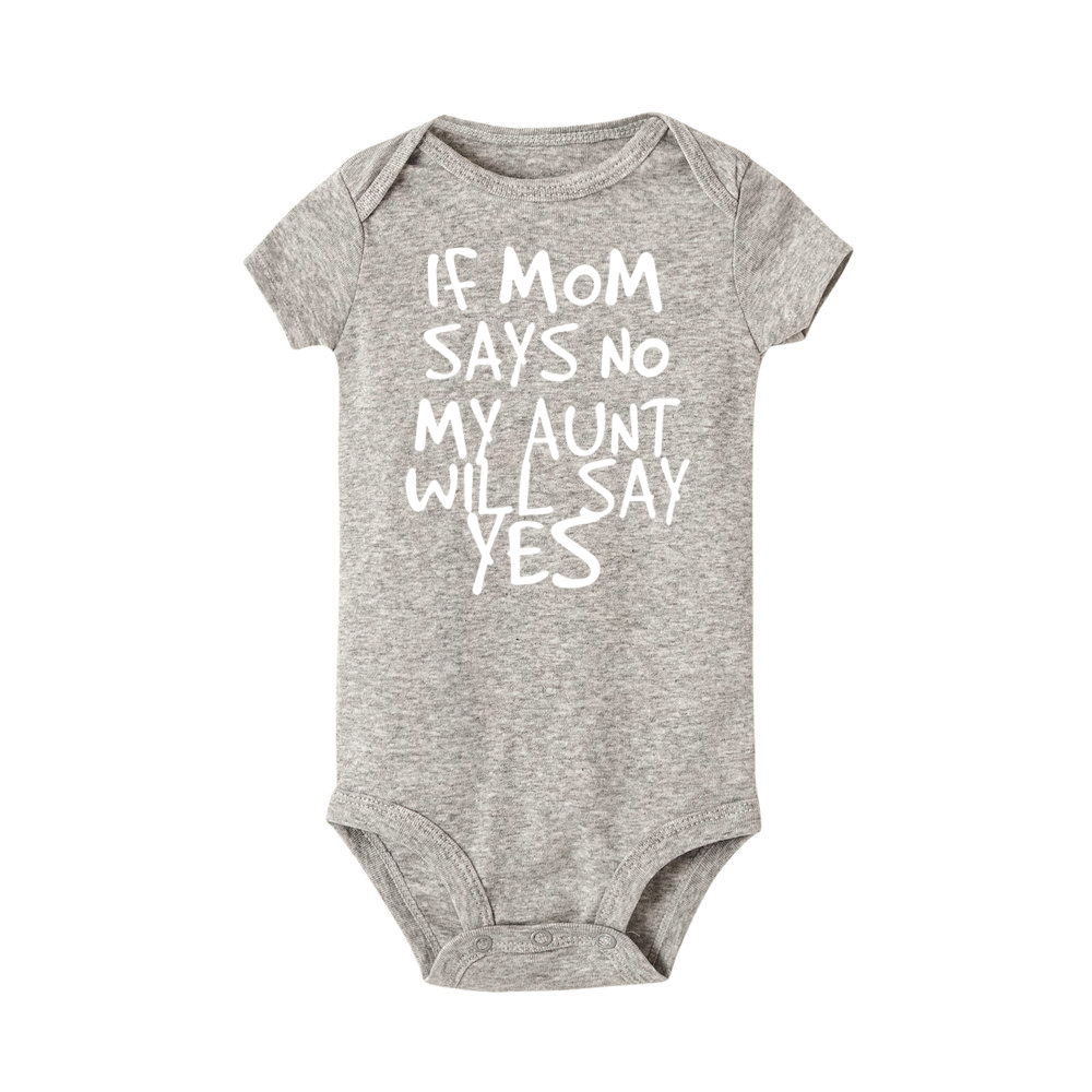 If Mom Says No My Aunt Will Say Yes Funny Newborn Baby Romper Infant Short Sleeve Baby Girl Boy New Born Clothes 0-24M | Happy Baby Mama