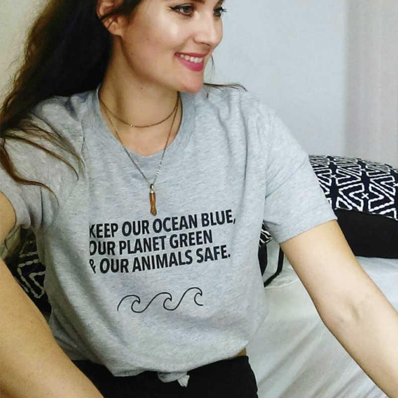 Tutmak bizim okyanus mavi bizim Planet yeşil ve bizim hayvanlar güvenli T-Shirt kadın tasarrufu dünya Slogan gömlek rahat pamuklu üst giyim damla gemi