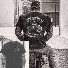 Biker Vida USo Você Iria Ser Alto Demais Homens T-Shirt de Manga Curta