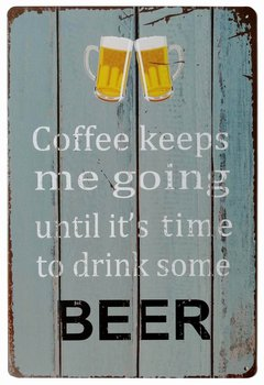 Coffee Keeps Me Going Until It's Time to Drink Some Beer Vintage Metal Tin Sign Home Plaque Poster Wall Art Pub Bar Decor 12 X 8