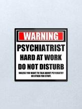 Aviso psiquiatra duro no trabalho não perturbe metal impressão parede arte decoração rústico placa bar café casa decoração 20x30cm