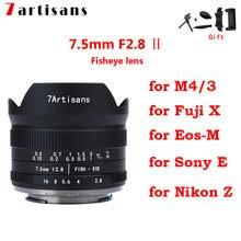 7 Artisans 7.5mm F2.8 II ultra-wide-angle fisheye len for Sony E mount A7 A7II/for fuji XF/for Nikon Z mount/for Macro 4/3 mount