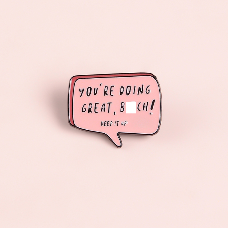 YOU ARE DOING GREAT Enamel Pins Custom KEEP IT UP Brooches Lapel Pin Shirt Bag Pink Dialog Badge Cartoon Old-School Jewelry Gift 6