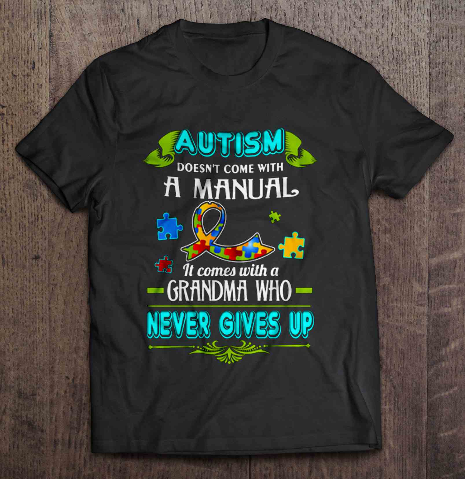 Autism Doesn'T Come With A Manual It Comes With A Grandma Who Never Gives Up T-Shirts image
