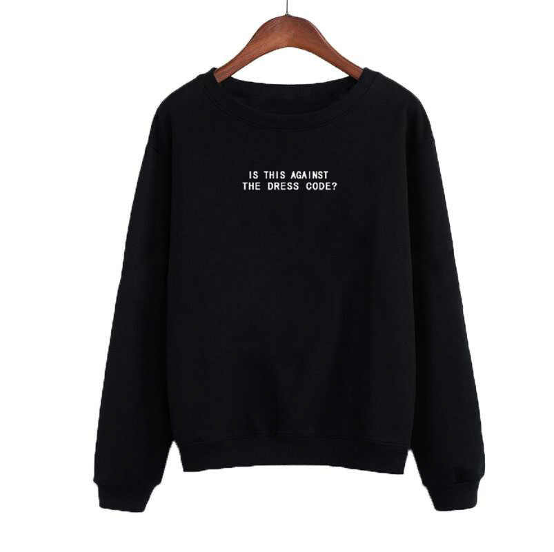 Women Black Tumblr Harajuku Punk Funny Slogan Letters Printing Pullover Hoodies Is This Against The Dress Code Sweatshirt