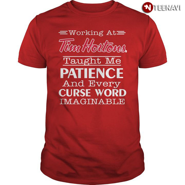 Working At Tim Hortons Taught Me Patience And Every Curse Word Imaginable T-Shirt