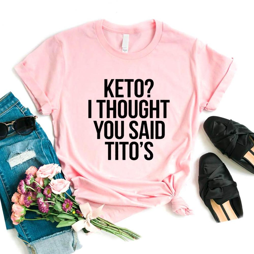 Keto I Thought You Said Tito's Women tshirt Cotton Hipster Funny t-shirt Gift Lady Yong Girl 6 Color Top Tee ZY-650