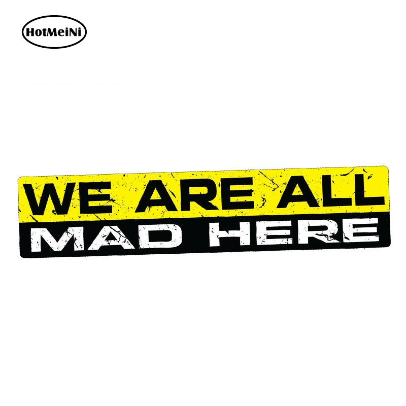 HotMeiNi 15cm x 3cm Car Sticker WE ARE ALL MAD HERE Decal Vinyl JDM Funny Humour Novelty Car Truck Drift Car Styling Graphics