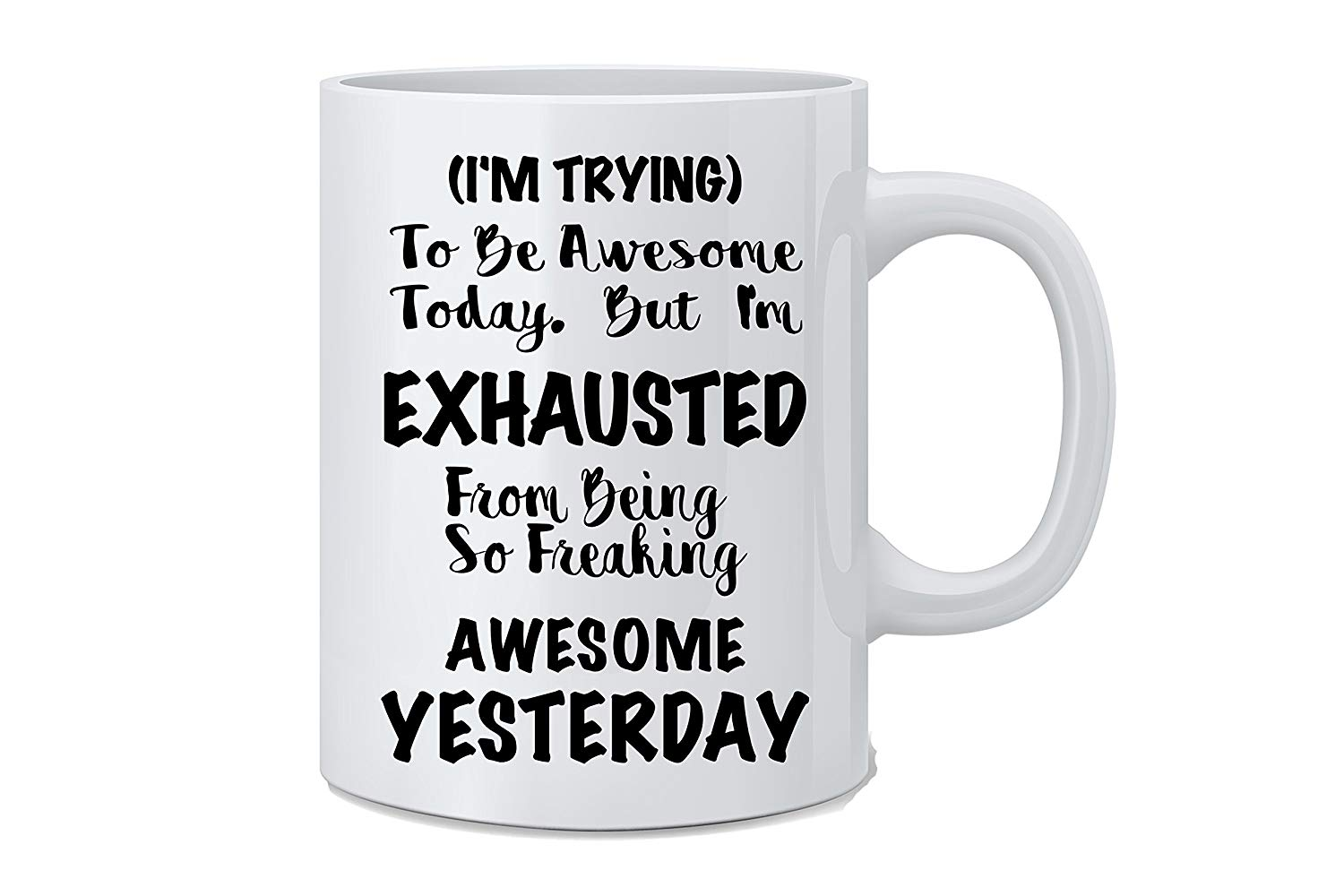 I'm Trying To Be Awesome Today But I'm Exhausted From Being So Freaking Awesome Yesterday Funny Coffee Mug image