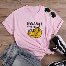 Bananas for You Funny TShirt Women Tops Fashion Summer Short Sleeve O-neck Cotton Tshirt Women Loose Casual Tee Shirt Femme